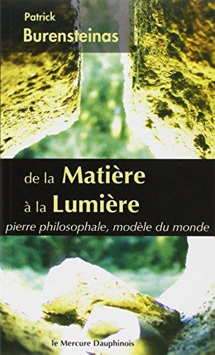 De la Matire  la Lumire - Pierre philosophale, modle du monde