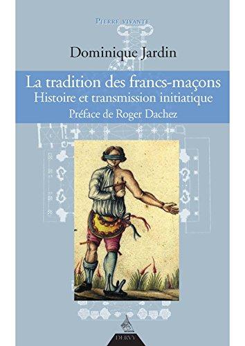La tradition des francs-maçons : Histoire et transmission initiatique par Dominique Jardin