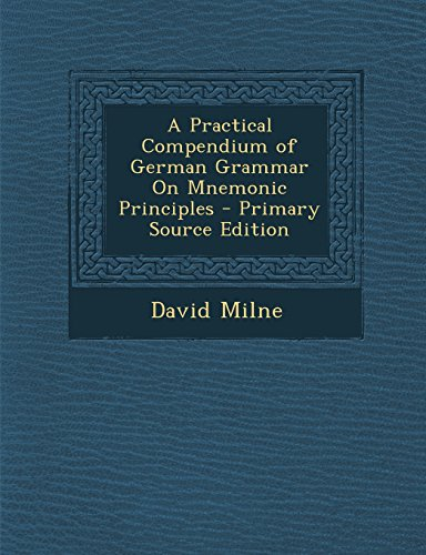A Practical Compendium of German Grammar on Mnemonic Principles - Primary Source Edition