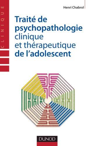 Trait de psychopathologie clinique et thrapeutique de l'adolescent