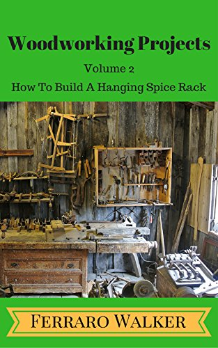 Woodworking Projects Volume 2: How to Build a Hanging Spice Rack (English Edition) -