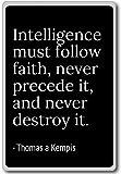 Intelligence must follow faith, never prece... - Thomas a Kempis - quotes fridge magnet, Black - Kühlschrankmagnet