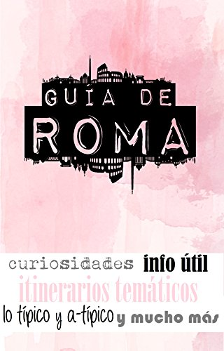 Guía De Roma: Para Viajeros Primerizos Y Reincidentes por Roberto Serantes Rodríguez epub
