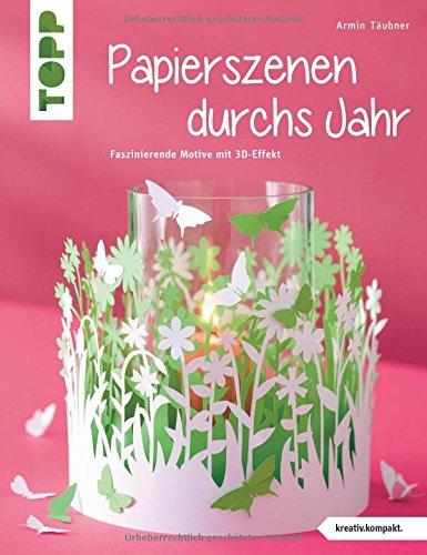 Preisvergleich Produktbild Papierszenen durchs Jahr (kreativ.kompakt.): Filigrane Motive mit 3D-Effekt