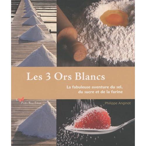 Les 3 Ors Blancs : La fabuleuse aventure du sel, du sucre et de la farine