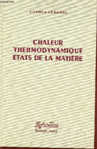 CHALEUR THERMODYNAMIQUE - ETATS DE LA MATIERE. par FLEURY P. / MATHIEU J.P.