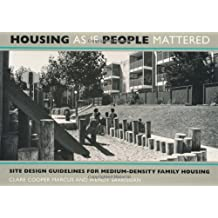 Housing as If People Mattered: Site Design Guidelines for Medium-density Family Housing (California Series in Urban Development): Site Design ... the Planning of Medium-Density Family Housing