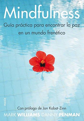 Mindfulnes: Guía práctica para encontrar la paz en un mundo frenético por Danny Penman