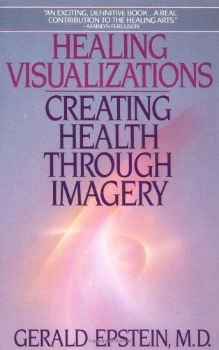 Healing Visualizations: Creating Health Through Imagery by Epstein, Gerald ( 1997 )