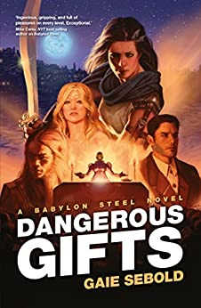 Dangerous Gifts: A Babylon Steel Novel by [Sebold, Gaie]