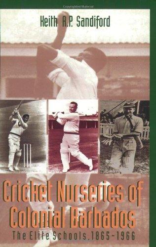 Cricket Nurseries of Colonial Barbados: The Elite Schools, 1865-1966 por Keith A. P. Sandiford