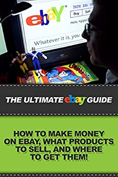 The Ultimate Ebay Guide How To Make Money On Ebay What