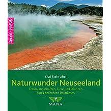 Naturwunder Neuseeland: Traumlandschaften, Tiere und Pflanzen eines bedrohten Paradieses