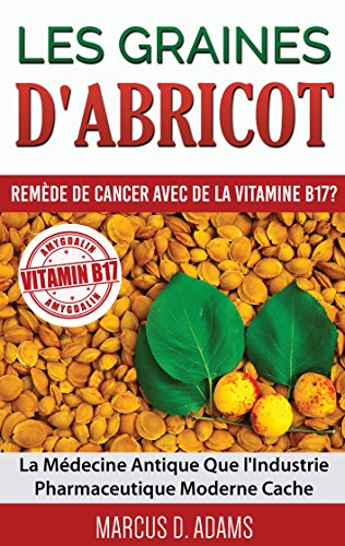 Les Graines d'Abricot - Remède de Cancer avec de la Vitamine B17 ?