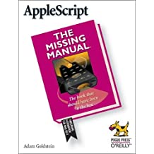AppleScript: The Missing Manual (Missing Manuals) by Adam Goldstein (10-Feb-2005) Paperback