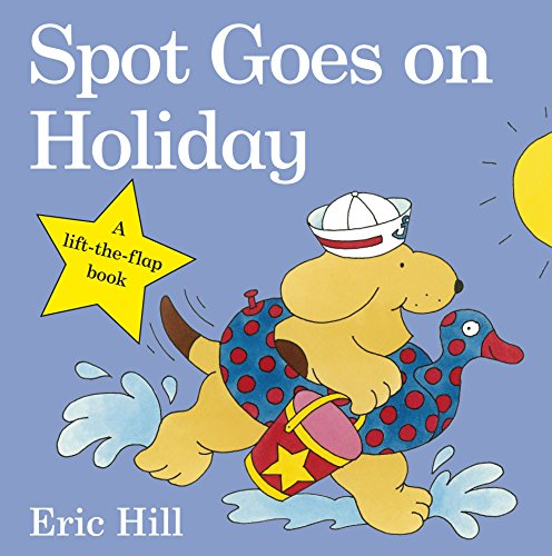 Spot Goes on Holiday (Spot - Original Lift The Flap) por Eric Hill