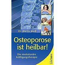 Osteoporose ist heilbar!: Diesensationelle Kräftigungstherapie