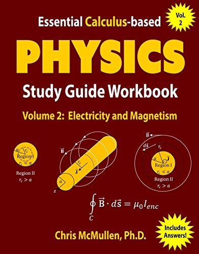 Essential Calculus-based Physics Study Guide Workbook: Electricity and Magnetism (Learn Physics with Calculus Step-by-Step Book 2) (English Edition) (Essentials Physics Ap)