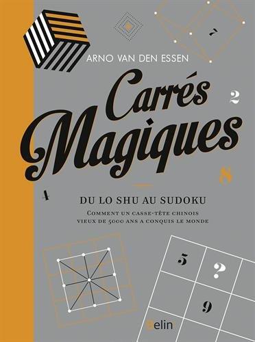 Carrés magiques : Du Lo Shu au sudoku, comment un casse-tête chinois vieux de 5000 ans a conquis le monde par Arno Van den Essen