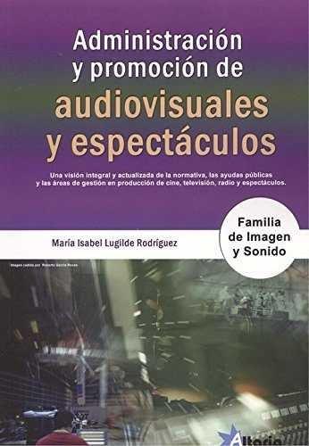 ADMINISTRACIÓN Y PROMOCIÓN DE AUDIOVISUALES Y ESPECTÁCULOS: FAMILIA IMAGEN Y SONIDO por Mª ISABEL LUGILDE RODRÍGUEZ