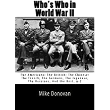Who's Who in World War II: The Americans; The British; The Chinese; The French; The Germans; The Japanese; And the rest, A - Z (English Edition)