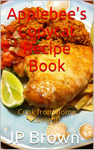 applebees-copycat-recipe-book-cook-from-home-tonight-english-edition