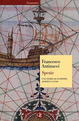 Spezie. Una storia di scoperte, avidità e lusso di Francesco Antinucci