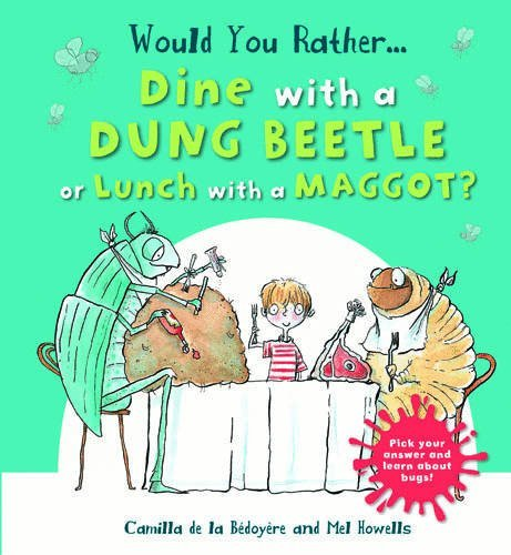 Would You Rather: Dine with a Dung Beetle or Lunch with a Maggot? by Camilla de le B??doy???re (2015-07-13)