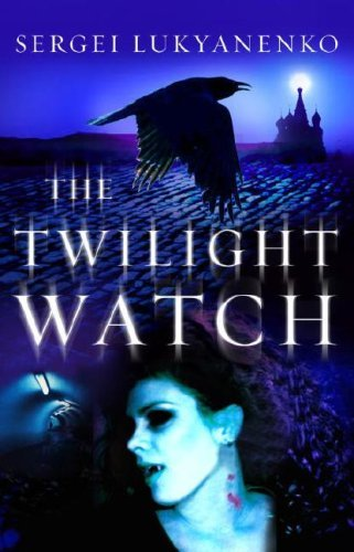 The Twilight Watch by Sergei Lukyanenko (July 06,2007)