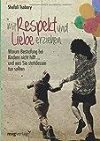 Mit Respekt und Liebe erziehen: Warum Bestrafung bei Kindern nicht