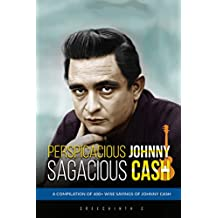 Perspicacious Johnny, Sagacious Cash - A Compilation of 400+ Wise Sayings of Johnny Cash (English Edition)