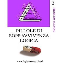 Pillole di sopravvivenza logica: Problem solving