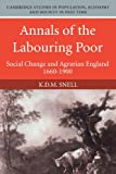Annals of the Labouring Poor: Social Change and Agrarian England, 1660-1900 (Cambridge Studies in Population, Economy and Society in Past Time)