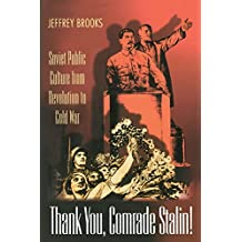 Thank You, Comrade Stalin!: Soviet Public Culture from Revolution to Cold War (Princeton Paperbacks)