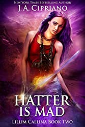 The Hatter is Mad: An Urban Fantasy Novel (The Lillim Callina Chronicles Book 3)