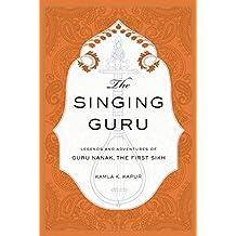 The Singing Guru: Legends and Adventures of Guru Nanak, the First Sikh (Sikh Saga)