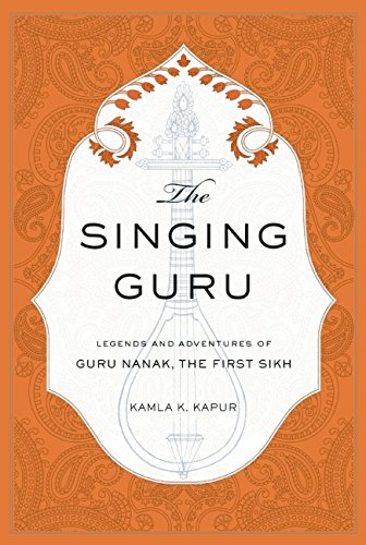 The Singing Guru: Legends and Adventures of Guru Nanak, The First Sikh (Sikh Saga) por Kamla K. Kapur