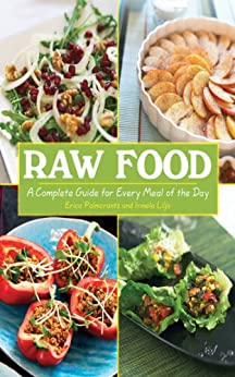 Raw Food: A Complete Guide for Every Meal of the Day par [Aziz, Erica Palmcrantz, Lilja, Irmela]