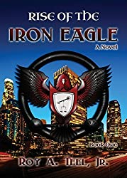 Rise of The Iron Eagle by Roy A Teel Jr (2014-09-08)