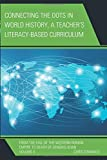 Connecting the Dots in World History, A Teacher's Literacy Based Curriculum: From the Fall of the Western Roman Empire to Death of Genghis Khan, Volume 2 (Connect the Dots History of the World)