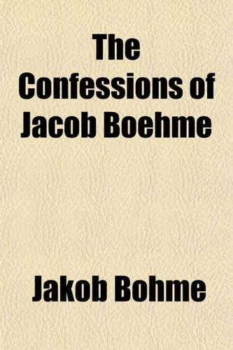 The Confessions of Jacob Boehme