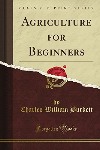 Agriculture for Beginners (Classic Reprint) by Charles William Burkett (2012-06-17) par Charles William Burkett
