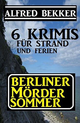 Berliner Mördersommer 6 Krimis Für Strand Und Ferien Ebook Alfred