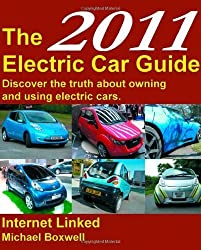 The 2011 Electric Car Guide: Discover the truth about owning and using electric cars by Michael Boxwell (2011-01-26)