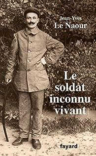 Le soldat inconnu vivant, 1918 - 1942 par Jean-Yves Le Naour