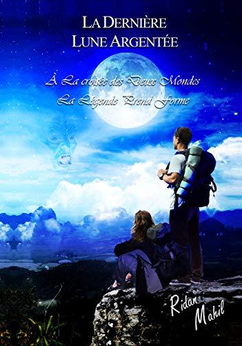 Couverture du livre La Dernière Lune Argentée: A la croisée des deux mondes - La légende prend forme