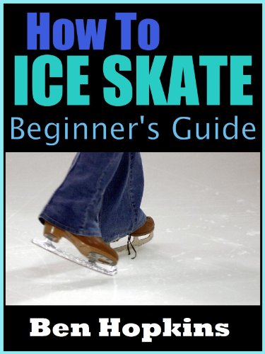 How to Ice Skate: Beginner's Guide to Ice Skating (English Edition) por Ben Hopkins