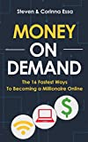 Money On Demand: The 16 Fastest Ways to Becoming a Millionaire Online (English Edition)