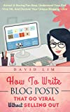 Blogging: How To Write Blog Posts That Go Viral Without Selling Out: Attract A Raving Fan Base, Understand Your First Viral Hit, And Discover Your Unique Blogging Voice (English Edition)