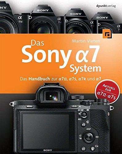 Das Sony Alpha 7 System: Das Handbuch zur Alpha 7 II, 7S, 7R und 7 (Mount-handbuch)